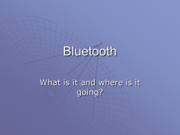 Bluetooth What is it and where is it going? Background…..   Conceived initially by Ericsson, before being adopted by a myriad of other companies, Bluetooth.