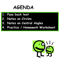 AGENDA 1. 2. 3. 4.  Pass back test Notes on Circles Notes on Central Angles Practice / Homework Worksheet.