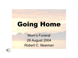 Going Home Mom's Funeral 28 August 2004 Robert C. Newman Nothing Happens • It's all over when you die. • There is no existence after.