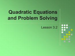"Quadratic Equations and Problem Solving Lesson 3.2 Finding Zeros   Often with quadratic functions f(x) = a*x2 + bx + c we speak of ""finding the."