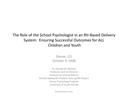 The Role of the School Psychologist in an RtI-Based Delivery System: Ensuring Successful Outcomes for ALL Children and Youth Denver, CO October 9, 2008 Dr.