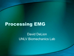 Processing EMG David DeLion UNLV Biomechanics Lab Why do we process EMG? • Raw EMG offers us valuable information in a practically useless form •