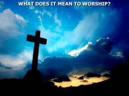 "WHAT DOES IT MEAN TO WORSHIP? Genesis 22:5 And Abraham said to his young men, ""Stay here with the donkey; the."