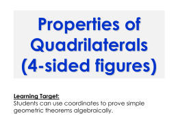 Properties of Quadrilaterals (4-sided figures) Learning Target: Students can use coordinates to prove simple geometric theorems algebraically.