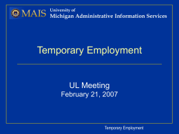 University of  Michigan Administrative Information Services  Temporary Employment  UL Meeting February 21, 2007  Temporary Employment.