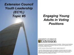 Extension Council Youth Leadership (ECYL) Topic #5  Engaging Young Adults in Voting Positions  Produced by the Council Leadership Development Committee ― Missouri Council Leadership Development - a partnership.