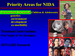 Priority Areas for NIDA Prevention Research (Children & Adolescents) genetics environment development co-morbidity  Treatment Interventions (New Targets & New Strategies)  HIV/AIDS Research.