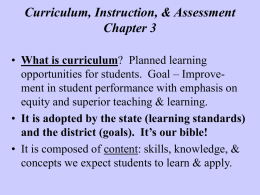 Curriculum, Instruction, & Assessment Chapter 3 • What is curriculum? Planned learning opportunities for students.