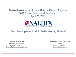 "National Association of Local Housing Finance Agencies 2012 Annual Educational Conference April 26, 2012  ""New Developments in Multifamily Housing Finance""  John B."