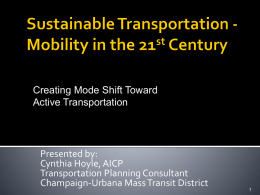 Creating Mode Shift Toward Active Transportation  Presented by: Cynthia Hoyle, AICP Transportation Planning Consultant Champaign-Urbana Mass Transit District.