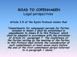 "ROAD TO COPENHAGEN Legal perspectives Article 3.9 of the Kyoto Protocol states that  ""Commitments for subsequent periods for Parties included in Annex I shall."