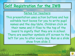 Self Registration for the IWB Notes for teachers This presentation uses action buttons and has editable text boxes for you to write pupil names.
