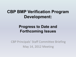 CBP BMP Verification Program Development: Progress to Date and Forthcoming Issues CBP Principals' Staff Committee Briefing May 14, 2012 Meeting.