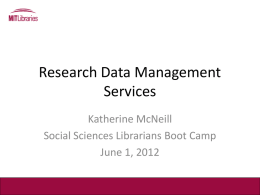 Research Data Management Services Katherine McNeill Social Sciences Librarians Boot Camp June 1, 2012