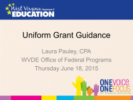 Uniform Grant Guidance Laura Pauley, CPA WVDE Office of Federal Programs Thursday June 18, 2015