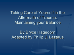 Taking Care of Yourself in the Aftermath of Trauma: Maintaining your Balance By Bryce Hagedorn Adapted by Philip J.
