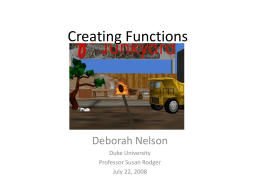 Creating Functions  Deborah Nelson Duke University Professor Susan Rodger July 22, 2008 Loading the World • Download the file that we'll be working with today • It.