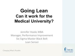 Going Lean Can it work for the Medical University? Jennifer Hooks MBA Manager, Performance Improvement Six Sigma Master Black Belt Lean Sensei.