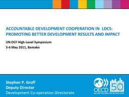 ACCOUNTABLE DEVELOPMENT COOPERATION IN LDCS: PROMOTING BETTER DEVELOPMENT RESULTS AND IMPACT UN DCF High-Level Symposium 5-6 May 2011, Bamako  Stephen P.