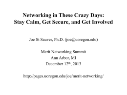 Networking in These Crazy Days: Stay Calm, Get Secure, and Get Involved Joe St Sauver, Ph.D.