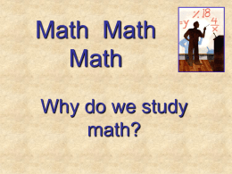 Math Math Math Why do we study math? First of all, it's all around us!