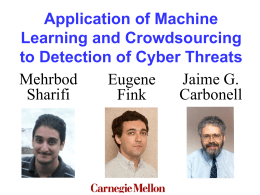 Application of Machine Learning and Crowdsourcing to Detection of Cyber Threats Mehrbod Jaime G. Eugene Sharifi Carbonell Fink.