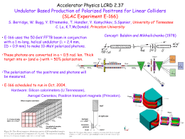 Accelerator Physics LCRD 2.37 Undulator Based Production of Polarized Positrons for Linear Colliders (SLAC Experiment E-166) S.