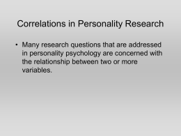 Correlations in Personality Research • Many research questions that are addressed in personality psychology are concerned with the relationship between two or more variables.