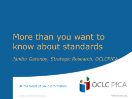 More than you want to know about standards Janifer Gatenby, Strategic Research, OCLCPICA.