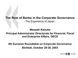 The Role of Banks in the Corporate Governance - The Experience of Japan -  Masaaki Kaizuka Principal Administrator Directorate for Financial, Fiscal and Enterprise.