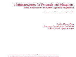 e-Infrastructures for Research and Education: in the context of the European Capacities Programme (*) Presentation at the PhD student event, Cambridge 30