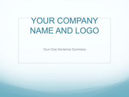 YOUR COMPANY NAME AND LOGO Your One Sentence Summary Management Team  Use this slide as a way of lightly introducing yourselves...not to.