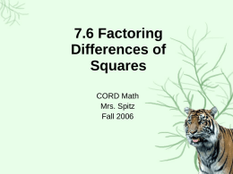 7.6 Factoring Differences of Squares CORD Math Mrs. Spitz Fall 2006 Objectives • Identify and factor polynomials that are the differences of squares.