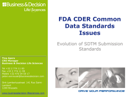 FDA CDER Common Data Standards Issues Evolution of SDTM Submission Standards Tina Apers CRO Manager Business & Decision Life Sciences Tel +32 2 774 11 00 Fax +32 2