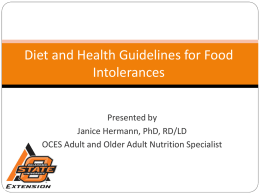 Diet and Health Guidelines for Food Intolerances Presented by Janice Hermann, PhD, RD/LD OCES Adult and Older Adult Nutrition Specialist.