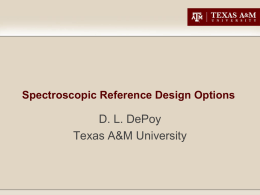 Spectroscopic Reference Design Options  D. L. DePoy Texas A&M University Notional DESpec unit spectrograph specs  • 550-1000nm coverage using DES 2Kx4K CCD • Roughly 4 pixels.