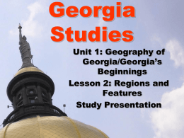 Georgia Studies  Unit 1: Geography of Georgia/Georgia's Beginnings Lesson 2: Regions and Features Study Presentation Lesson 2: Regions and Features • ESSENTIAL QUESTION –What are the significant geographic regions and features.