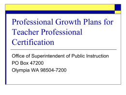 Professional Growth Plans for Teacher Professional Certification Office of Superintendent of Public Instruction PO Box 47200 Olympia WA 98504-7200