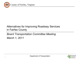 County of Fairfax, Virginia  Alternatives for Improving Roadway Services in Fairfax County Board Transportation Committee Meeting March 1, 2011  Department of Transportation.