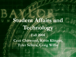 Student Affairs and Technology Fall 2004 Cece Chitwood, Karin Klinger, Tyler Sellers, Craig Willie.