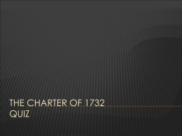 THE CHARTER OF 1732 QUIZ INSTRUCTIONS     Write down all the answers on a separate sheet of paper. Keep record of your answers.