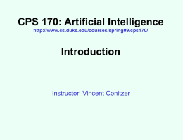 CPS 170: Artificial Intelligence http://www.cs.duke.edu/courses/spring09/cps170/  Introduction  Instructor: Vincent Conitzer Basic information about course • TuTh 4:25-5:40pm, LSRC D106 • Text: Artificial Intelligence: A Modern Approach  •