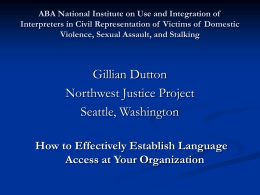 ABA National Institute on Use and Integration of Interpreters in Civil Representation of Victims of Domestic Violence, Sexual Assault, and Stalking  Gillian Dutton Northwest.
