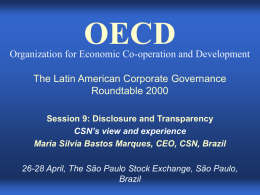 OECD  Organization for Economic Co-operation and Development The Latin American Corporate Governance Roundtable 2000 Session 9: Disclosure and Transparency CSN's view and experience Maria Silvia Bastos.