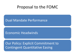 Proposal to the FOMC Dual Mandate Performance Economic Headwinds Our Policy: Explicit Commitment to Contingent Quantitative Easing.