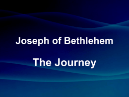 Joseph of Bethlehem  The Journey This is how the birth of Jesus the Messiah came about: His mother Mary was pledged to be married.
