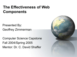 The Effectiveness of Web Components  Presented By: Geoffrey Zimmerman Computer Science Capstone Fall 2004/Spring 2005 Mentor: Dr.