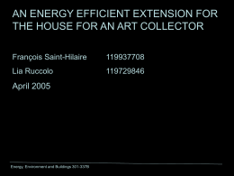 AN ENERGY EFFICIENT EXTENSION FOR THE HOUSE FOR AN ART COLLECTOR François Saint-Hilaire  Lia Ruccolo  April 2005  Energy, Environment and Buildings 301-337B.