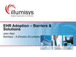EHR Adoption – Barriers & Solutions John Weir Illumisys – A Division of Lumetra.