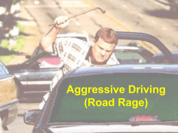 Aggressive Driving (Road Rage) ACTUAL INCIDENT A 29-year-old man was shot to death, an apparent victim of road rage.
